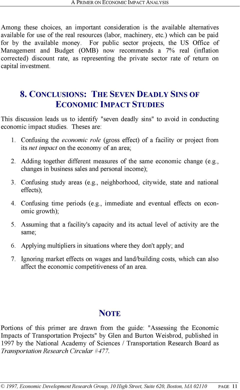 "investment. 8. CONCLUSIONS: THE SEVEN DEADLY SINS OF ECONOMIC IMPACT STUDIES This discussion leads us to identify ""seven deadly sins"" to avoid in conducting economic impact studies. Theses are: 1."