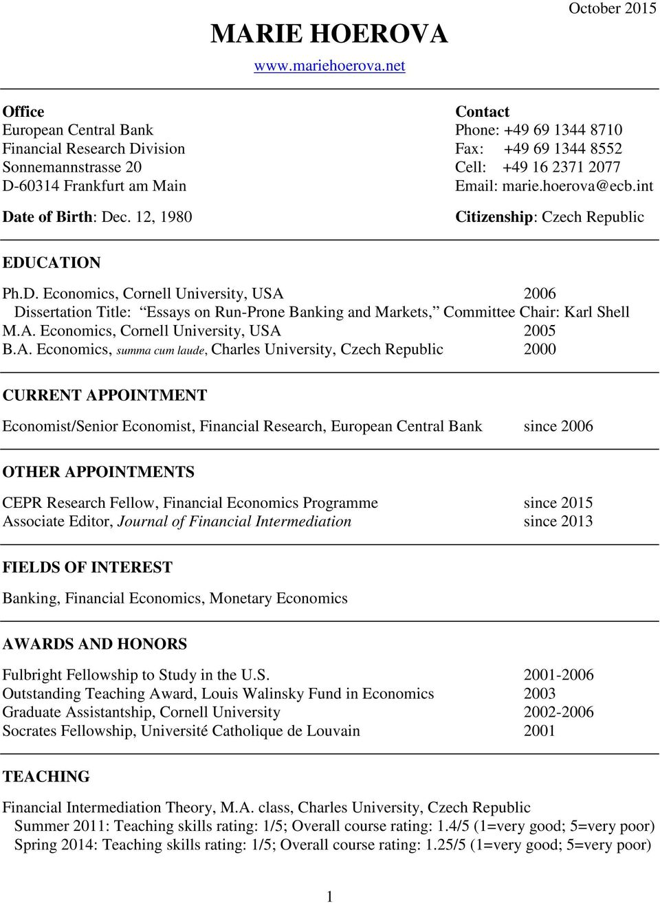 Email: marie.hoerova@ecb.int Date of Birth: Dec. 12, 1980 Citizenship: Czech Republic EDUCATION Ph.D. Economics, Cornell University, USA 2006 Dissertation Title: Essays on Run-Prone Banking and Markets, Committee Chair: Karl Shell M.