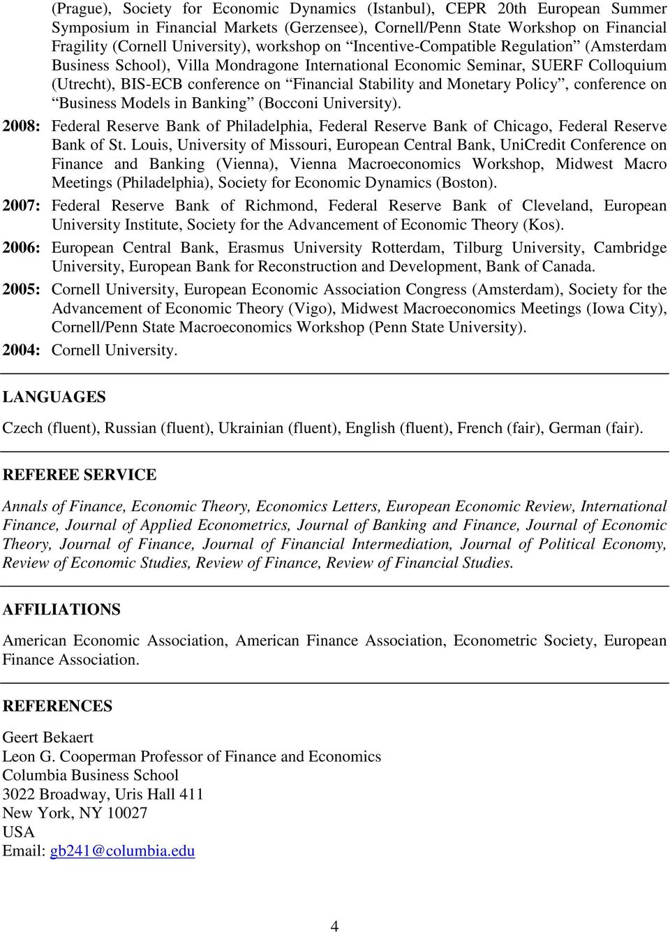Monetary Policy, conference on Business Models in Banking (Bocconi University). 2008: Federal Reserve Bank of Philadelphia, Federal Reserve Bank of Chicago, Federal Reserve Bank of St.