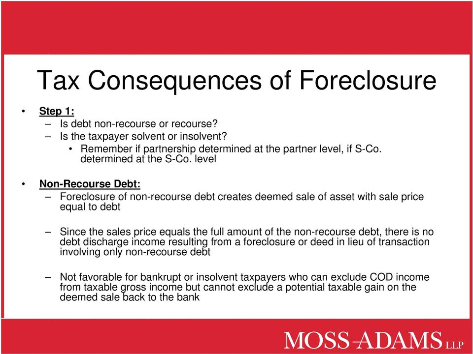 level Non-Recourse Debt: Foreclosure of non-recourse debt creates deemed sale of asset with sale price equal to debt Since the sales price equals the full amount of the