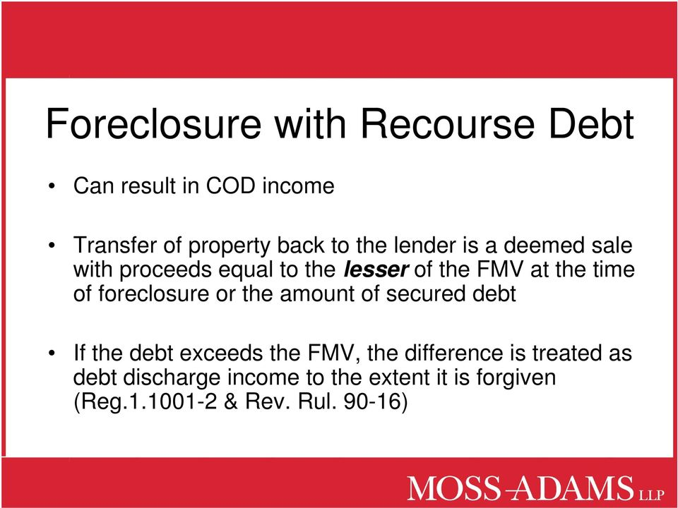 foreclosure or the amount of secured debt If the debt exceeds the FMV, the difference is