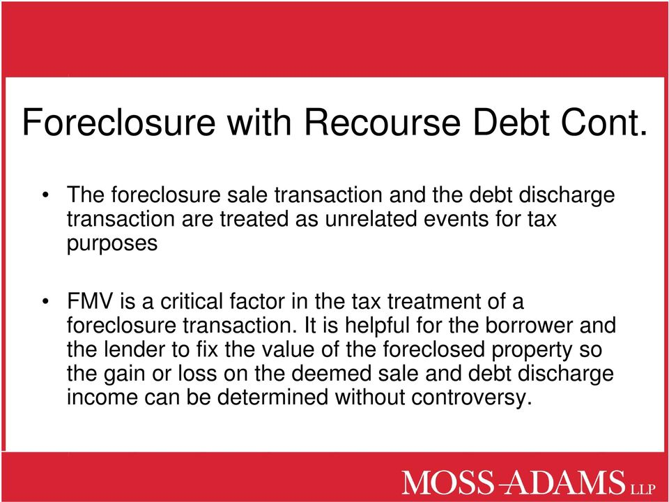 tax purposes FMV is a critical factor in the tax treatment of a foreclosure transaction.