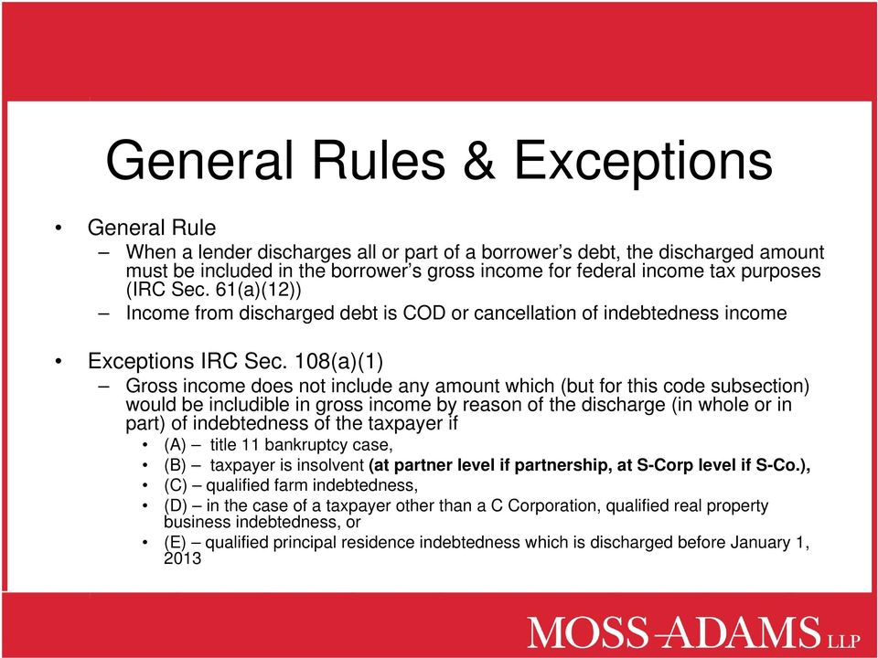 108(a)(1) Gross income does not include any amount which (but for this code subsection) would be includible in gross income by reason of the discharge (in whole or in part) of indebtedness of the