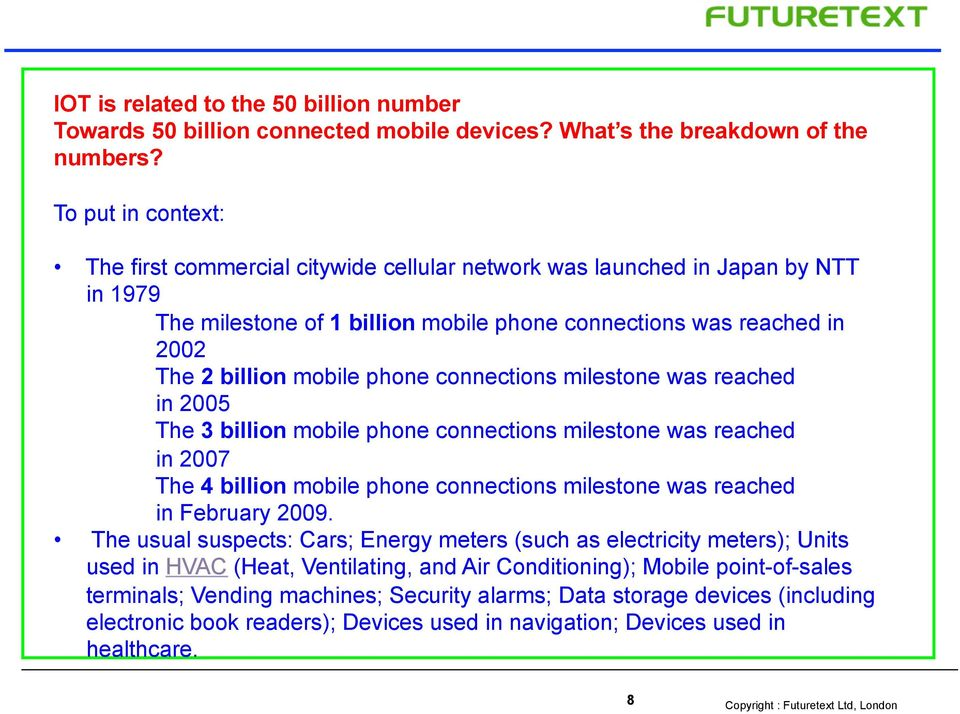 phone connections milestone was reached in 2005 The 3 billion mobile phone connections milestone was reached in 2007 The 4 billion mobile phone connections milestone was reached in February 2009.