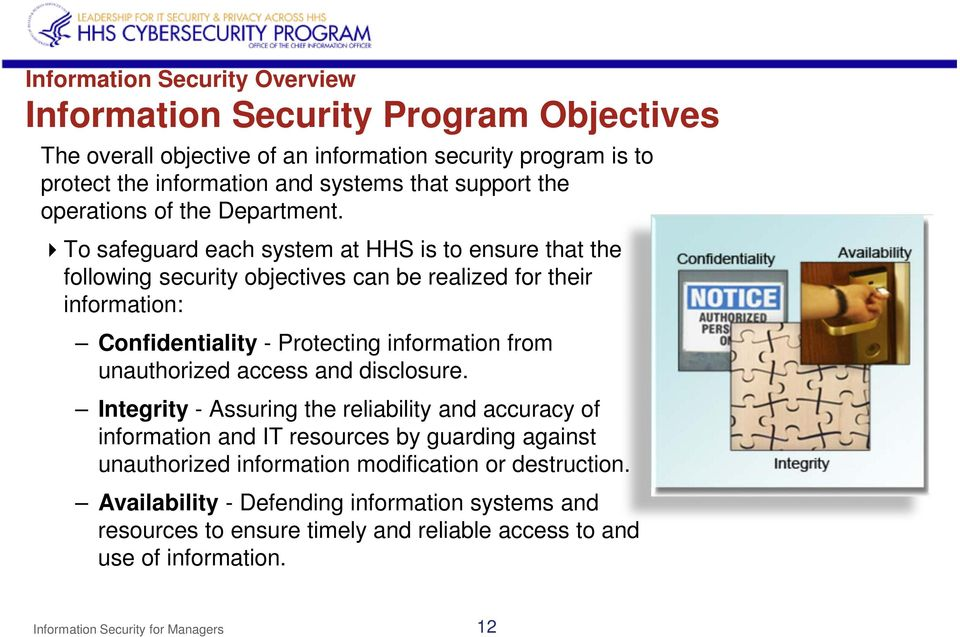 To safeguard each system at HHS is to ensure that the following security objectives can be realized for their information: Confidentiality - Protecting information from unauthorized