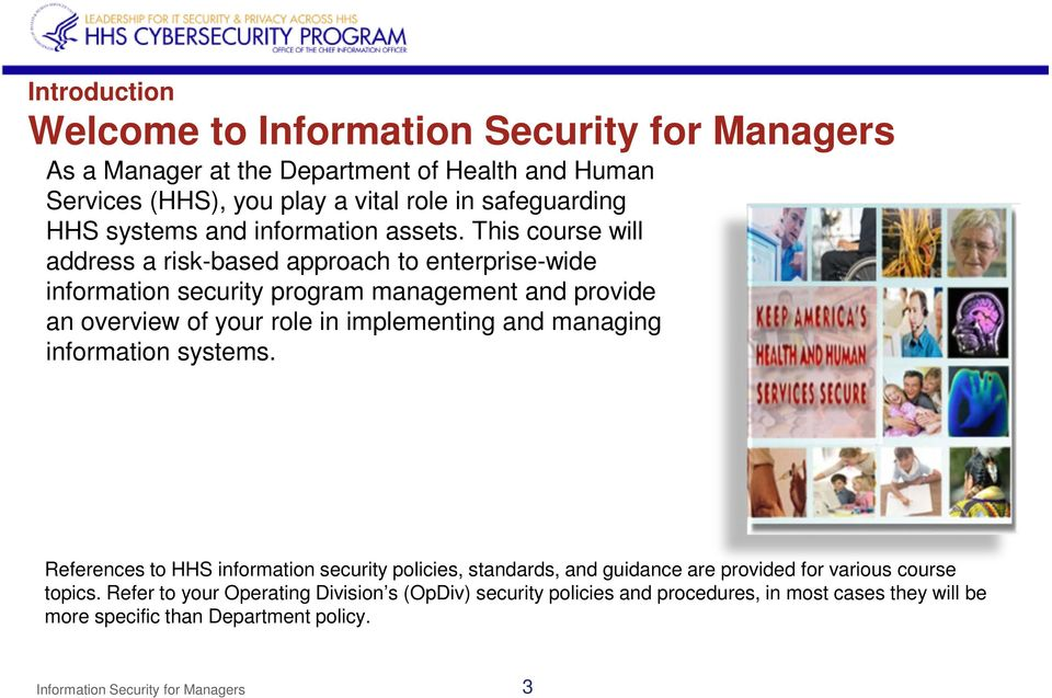 This course will address a risk-based approach to enterprise-wide information security program management and provide an overview of your role in implementing and
