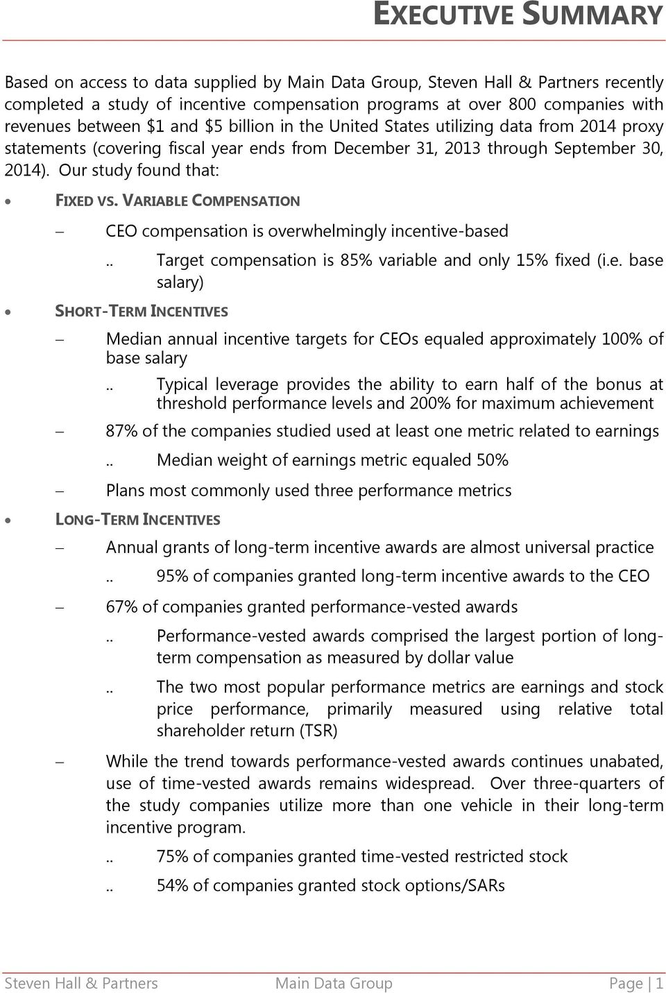 VARIABLE COMPENSATION CEO compensation is overwhelmingly incentive-based.. Target compensation is 85% variable and only 15% fixed (i.e. base salary) SHORT-TERM INCENTIVES Median annual incentive targets for CEOs equaled approximately 100% of base salary.