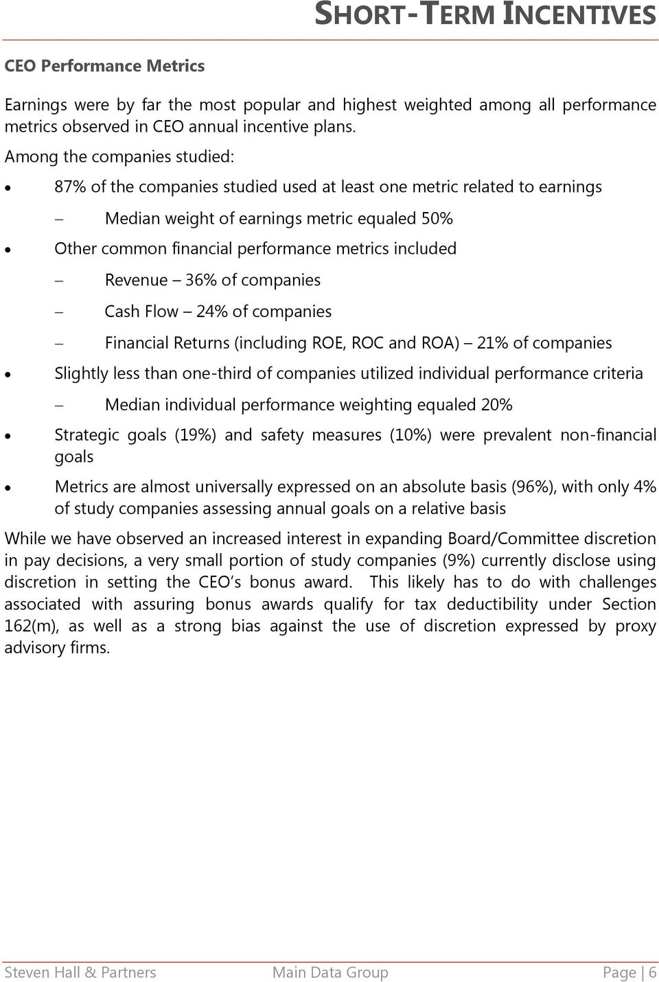 Revenue 36% of companies Cash Flow 24% of companies Financial Returns (including ROE, ROC and ROA) 21% of companies Slightly less than one-third of companies utilized individual performance criteria