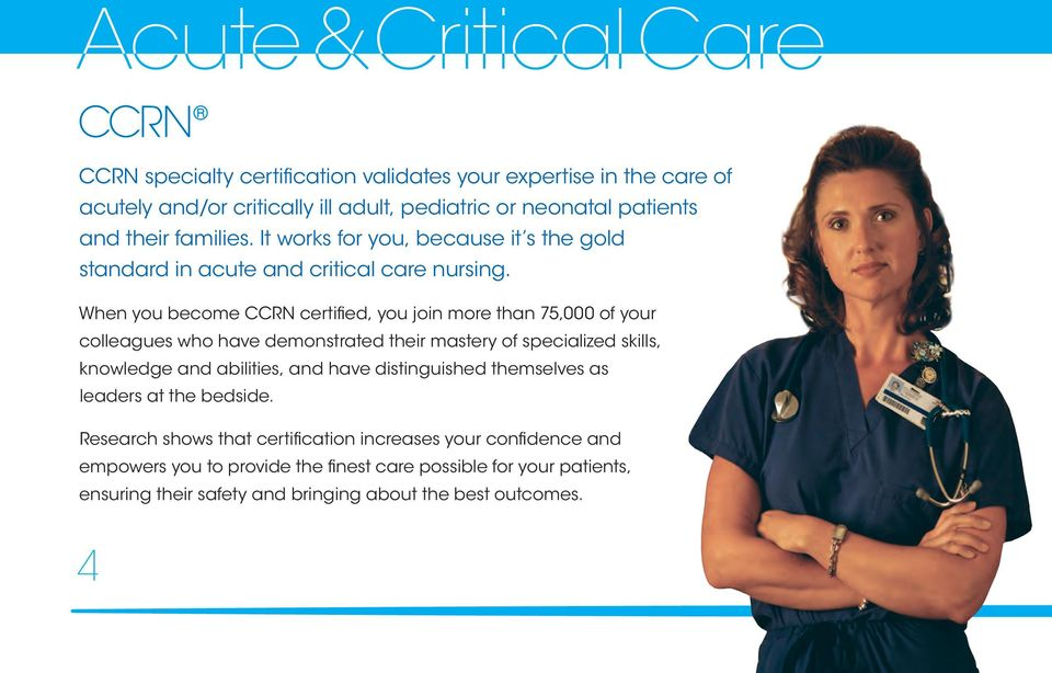 When you become CCRN certified, you join more than 75,000 of your colleagues who have demonstrated their mastery of specialized skills, knowledge and abilities, and have