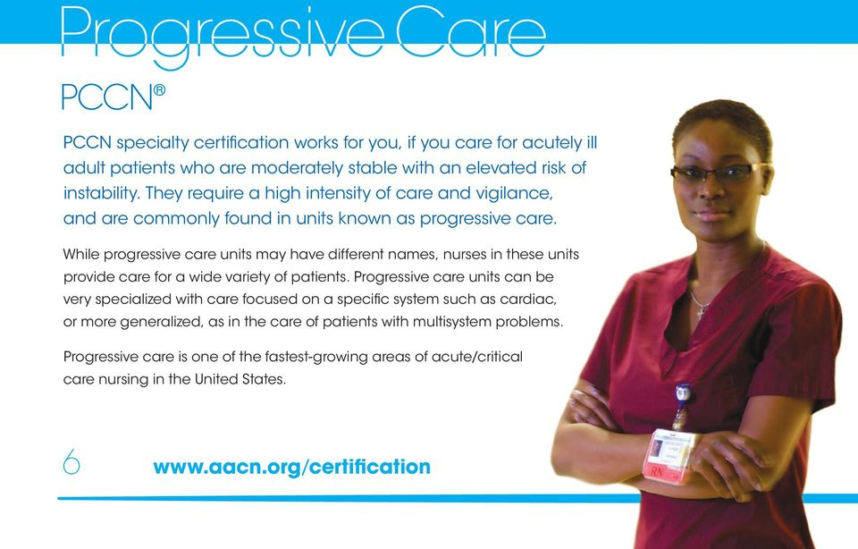 While progressive care units may have different names, nurses in these units provide care for a wide variety of patients.