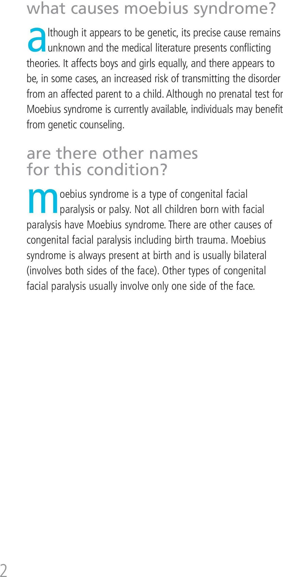 Although no prenatal test for Moebius syndrome is currently available, individuals may benefit from genetic counseling. are there other names for this condition?