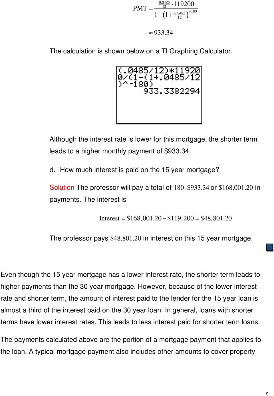 Solutio The professor will pay a total of 180 $933.34 or $168,001.20 i paymets. The iterest is Iterest $168, 001.20 $119, 200 $48,801.20 The professor pays $48,801.
