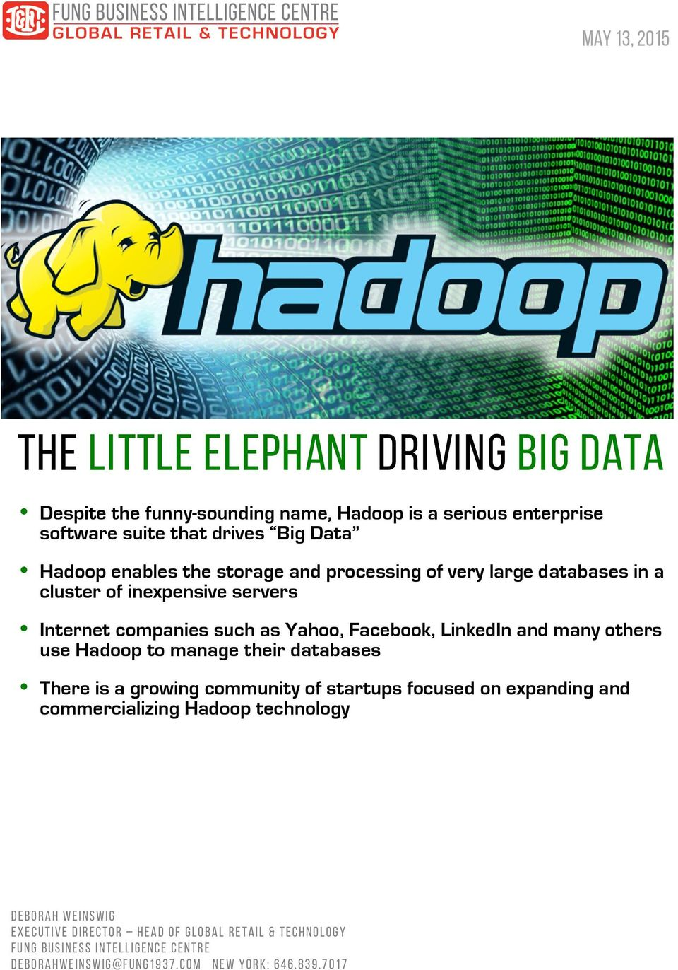 and many others use Hadoop to manage their databases There is a growing community of startups focused on expanding and commercializing Hadoop