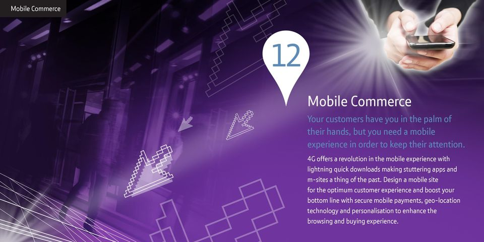 4G offers a revolution in the mobile experience with lightning quick downloads making stuttering apps and m-sites a thing