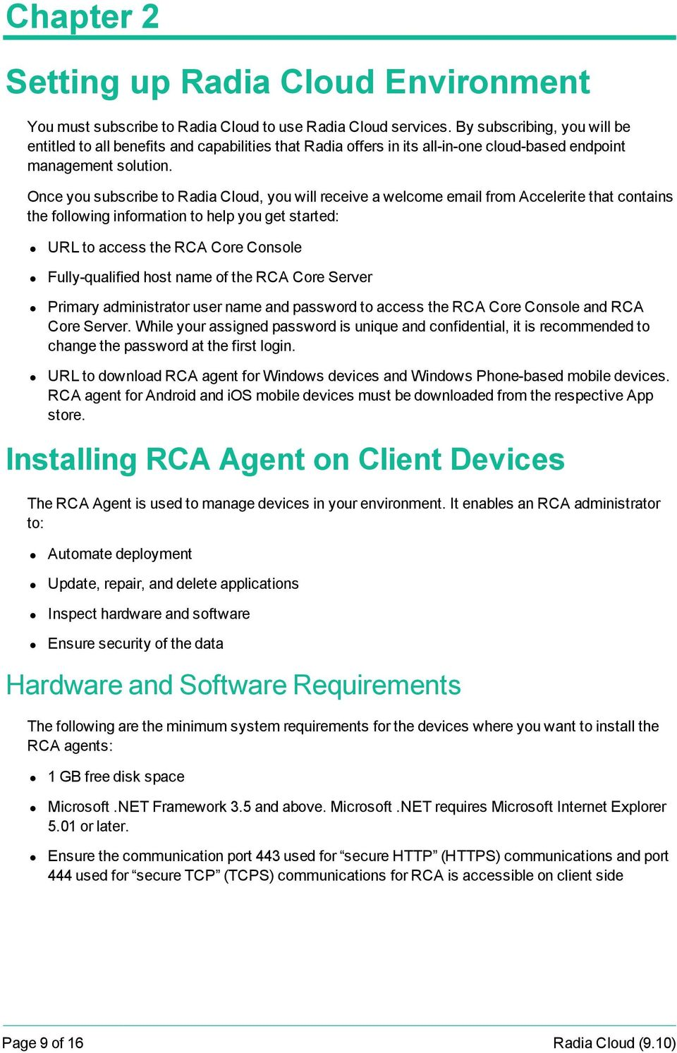 Once you subscribe to Radia Cloud, you will receive a welcome email from Accelerite that contains the following information to help you get started: URL to access the RCA Core Console Fully-qualified