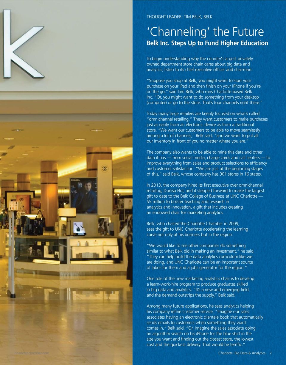 chairman: Suppose you shop at Belk, you might want to start your purchase on your ipad and then finish on your iphone if you re on the go, said Tim Belk, who runs Charlotte-based Belk Inc.