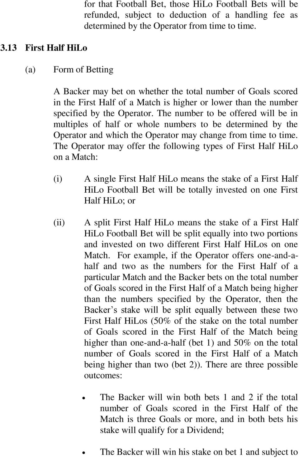 The number to be offered will be in multiples of half or whole numbers to be determined by the Operator and which the Operator may change from time to time.