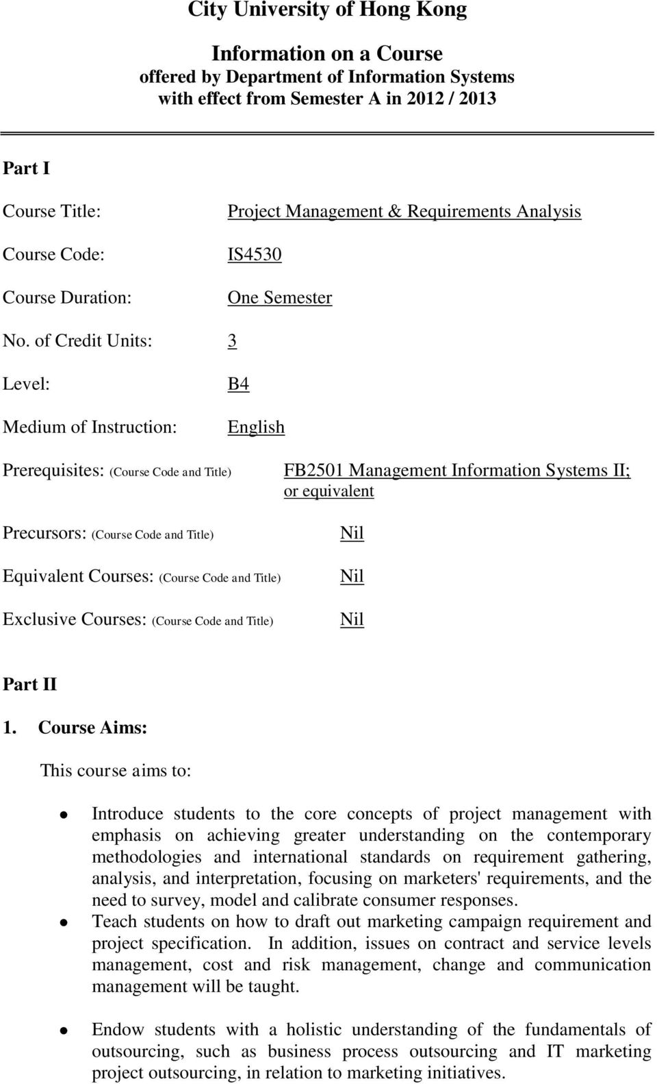 of Credit Units: 3 Level: Medium of Instruction: B4 English Prerequisites: (Course Code and Title) Precursors: (Course Code and Title) FB2501 Management Information Systems II; or equivalent Nil