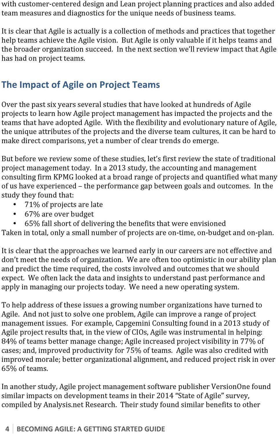 But Agile is only valuable if it helps teams and the broader organization succeed. In the next section we ll review impact that Agile has had on project teams.
