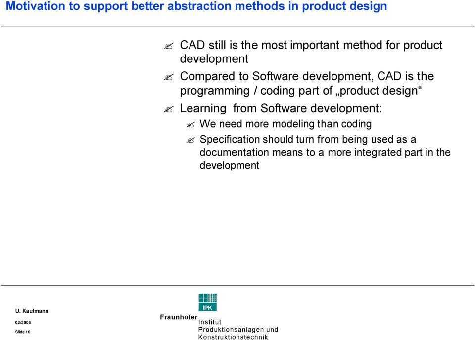 of product design Learning from Software development: We need more modeling than coding Specification