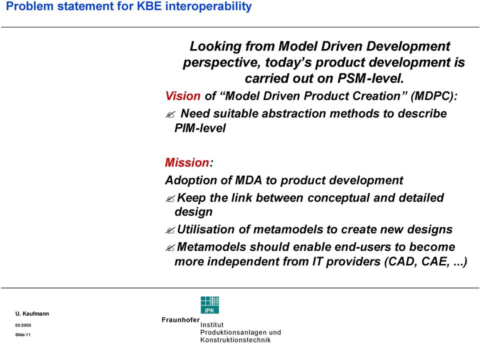 Vision of Model Driven Product Creation (MDPC): Need suitable abstraction methods to describe PIM-level Mission: Adoption of
