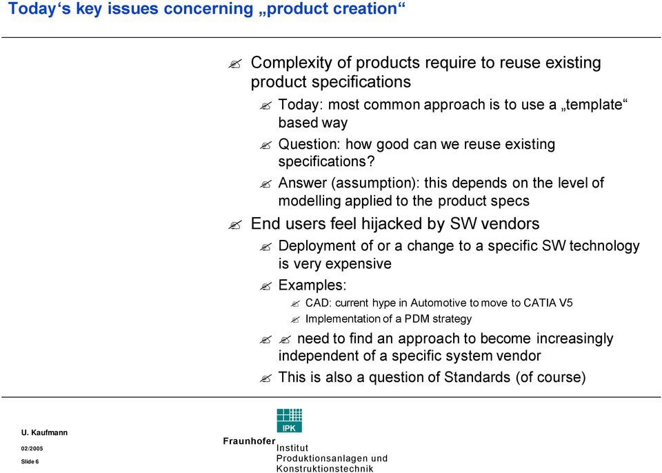 Answer (assumption): this depends on the level of modelling applied to the product specs End users feel hijacked by SW vendors Deployment of or a change to a specific