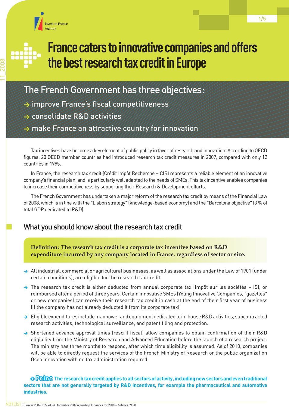 I Frace, the research tax credit (Crédit Impôt Recherche CIR) represets a reliable elemet of a iovative compay s fiacial pla, ad is particularly well adapted to the eeds of SMEs.