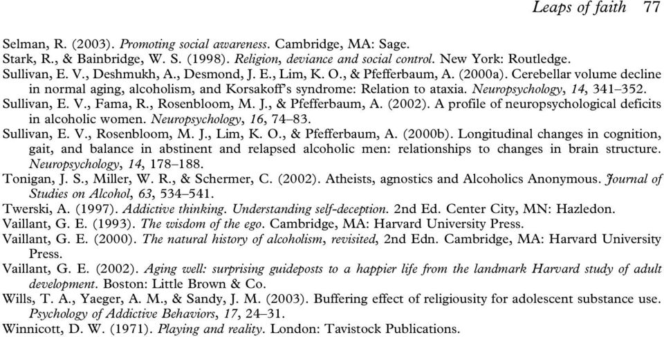Neuropsychology, 14, 341 352. Sullivan, E. V., Fama, R., Rosenbloom, M. J., & Pfefferbaum, A. (2002). A profile of neuropsychological deficits in alcoholic women. Neuropsychology, 16, 74 83.