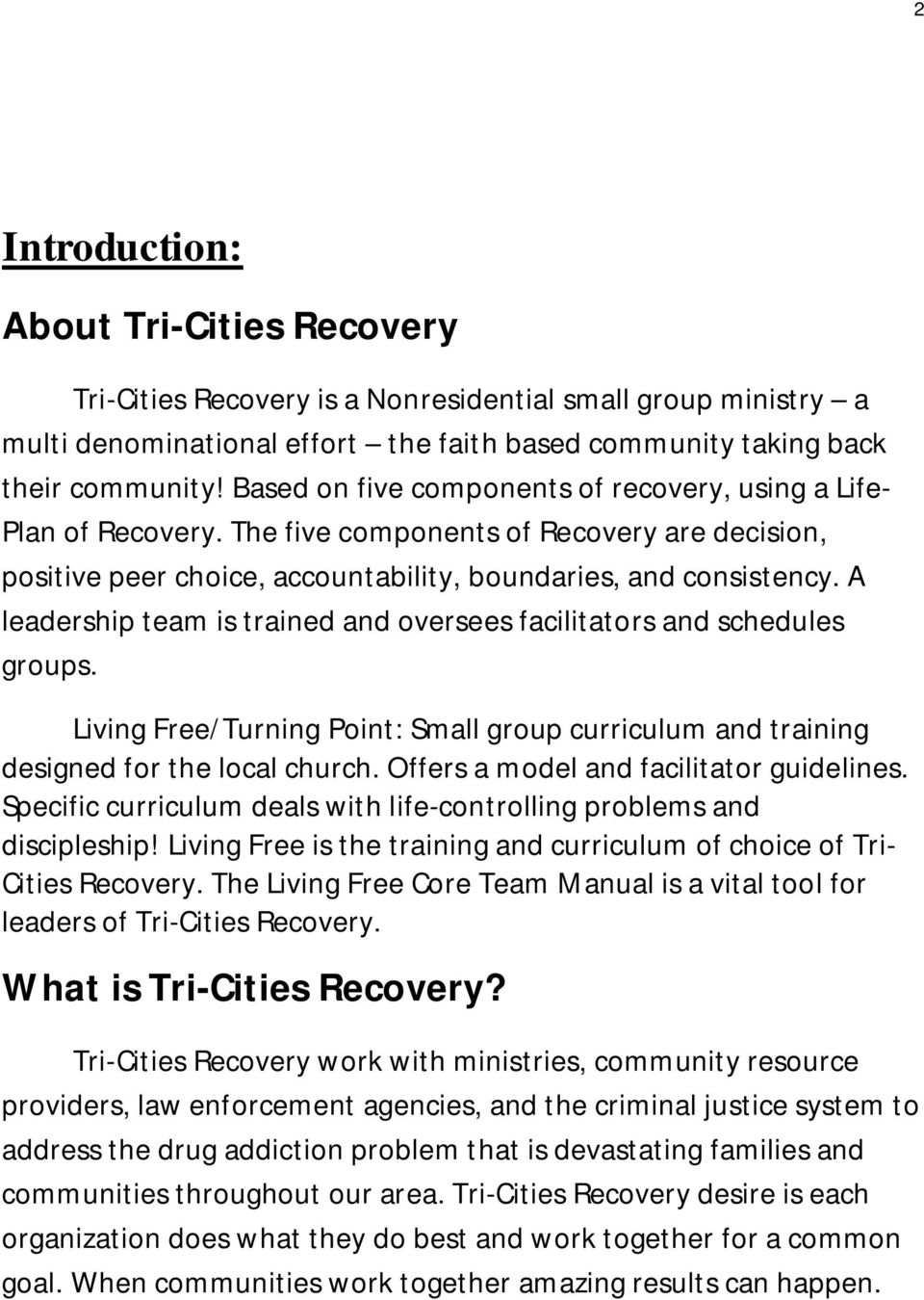 A leadership team is trained and oversees facilitators and schedules groups. Living Free/Turning Point: Small group curriculum and training designed for the local church.