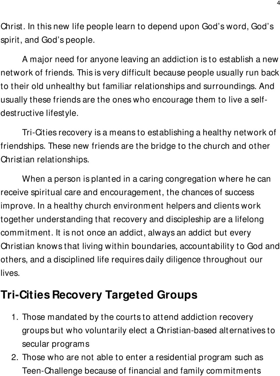 And usually these friends are the ones who encourage them to live a selfdestructive lifestyle. Tri-Cities recovery is a means to establishing a healthy network of friendships.