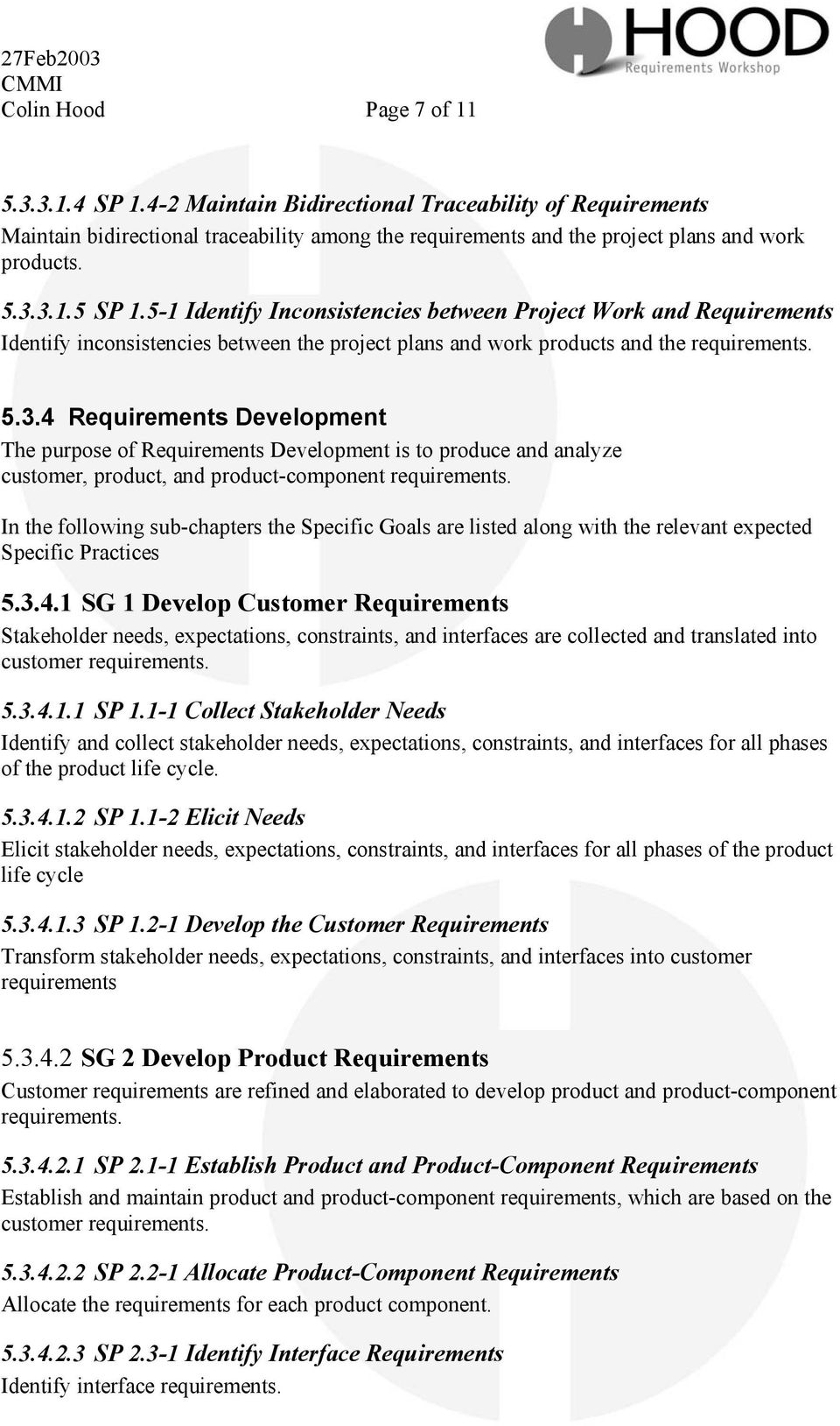 4 Requirements Development The purpose of Requirements Development is to produce and analyze customer, product, and product-component requirements.