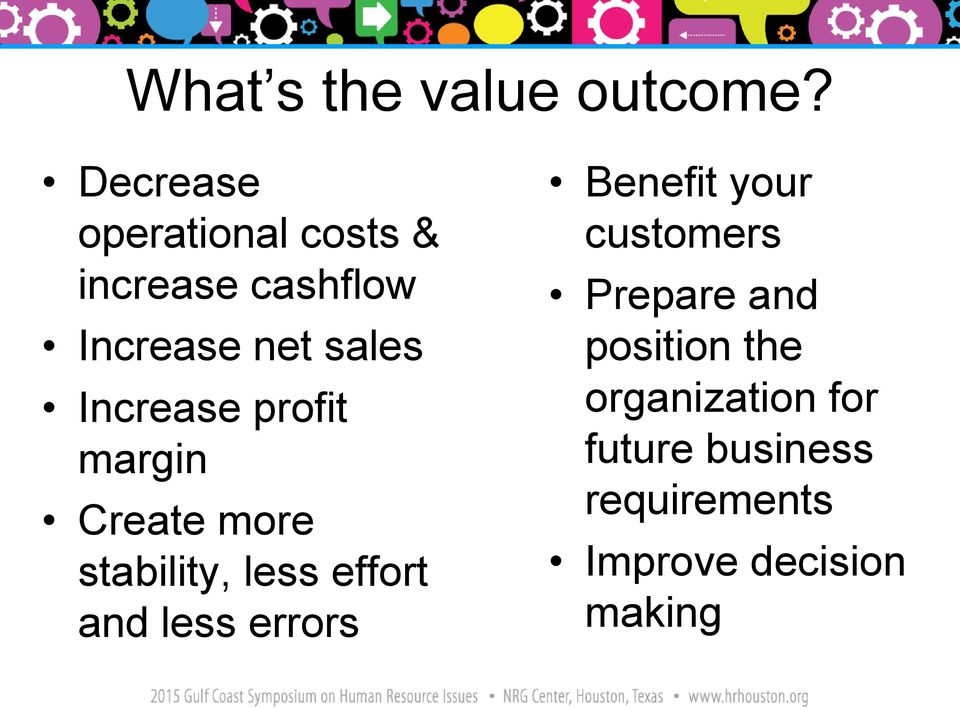 Increase profit margin Create more stability, less effort and less