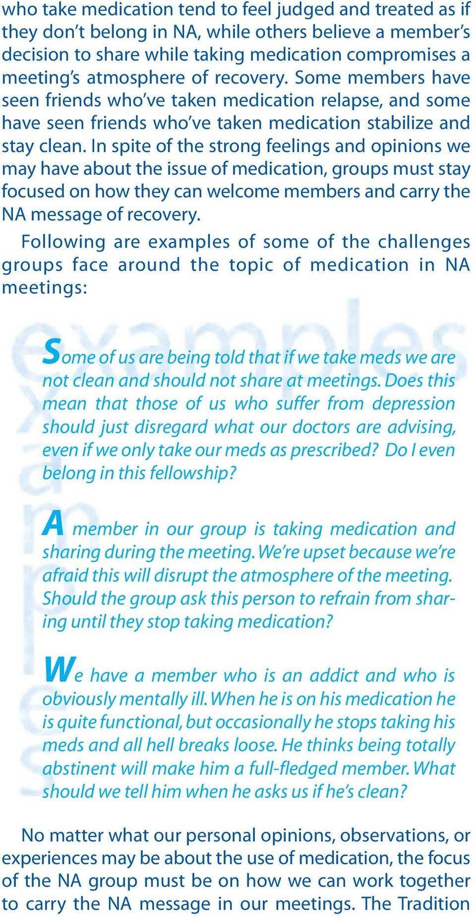 In spite of the strong feelings and opinions we may have about the issue of medication, groups must stay focused on how they can welcome members and carry the NA message of recovery.