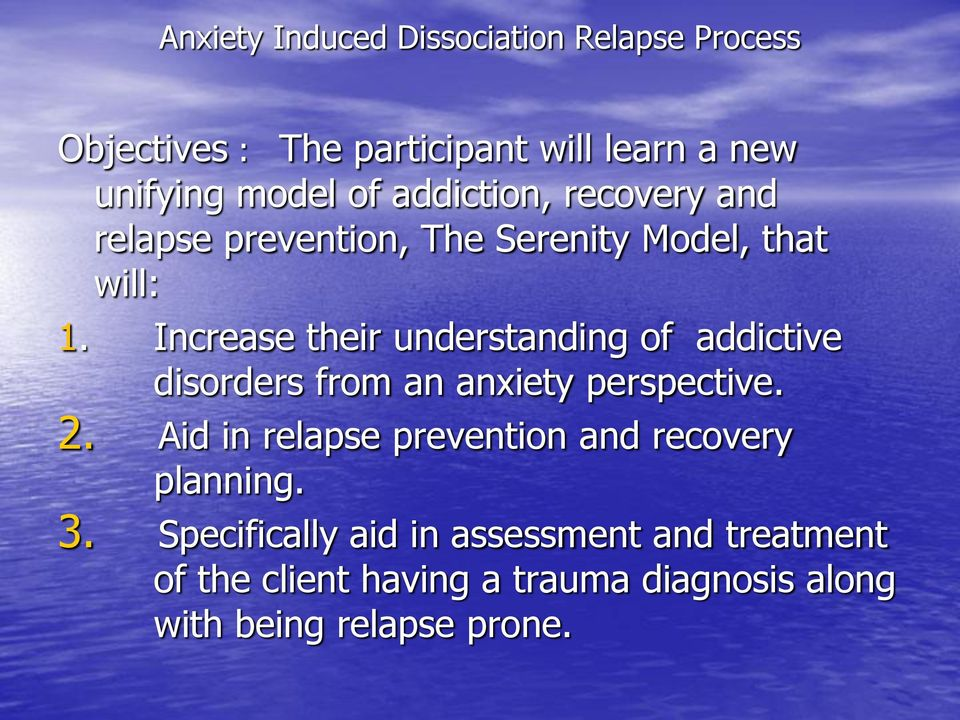 Increase their understanding of addictive disorders from an anxiety perspective. 2.