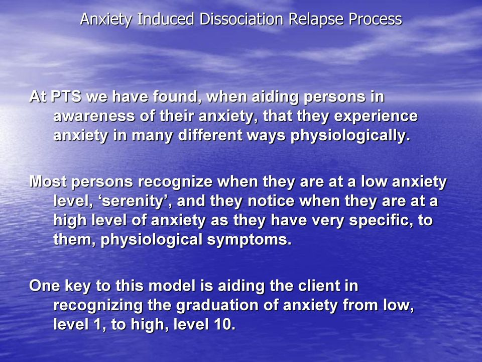 Most persons recognize when they are at a low anxiety level, serenity, and they notice when they are at a high