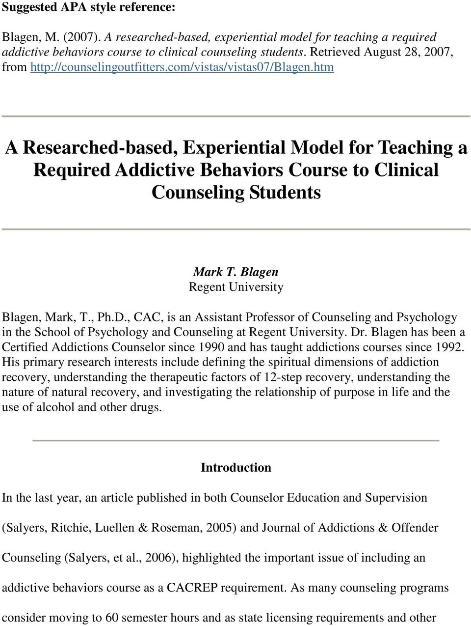 htm A Researched-based, Experiential Model for Teaching a Required Addictive Behaviors Course to Clinical Counseling Students Mark T. Blagen Regent University Blagen, Mark, T., Ph.D.