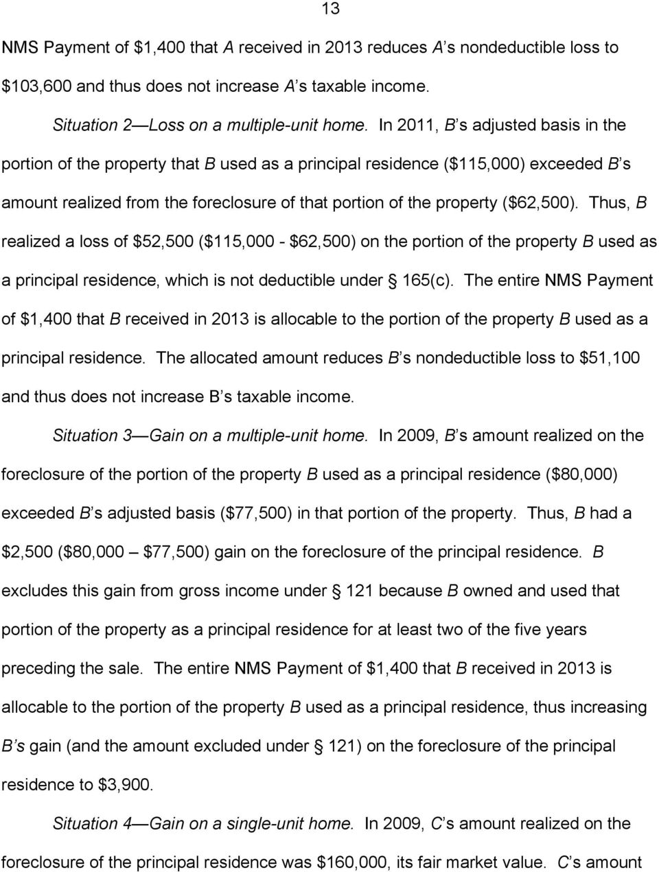 Thus, B realized a loss of $52,500 ($115,000 - $62,500) on the portion of the property B used as a principal residence, which is not deductible under 165(c).