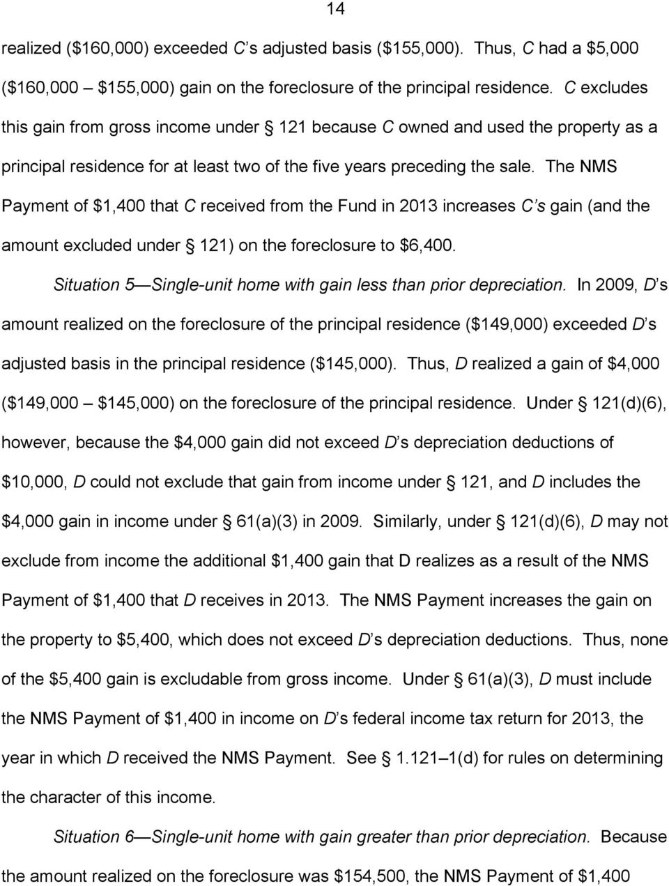 The NMS Payment of $1,400 that C received from the Fund in 2013 increases C s gain (and the amount excluded under 121) on the foreclosure to $6,400.