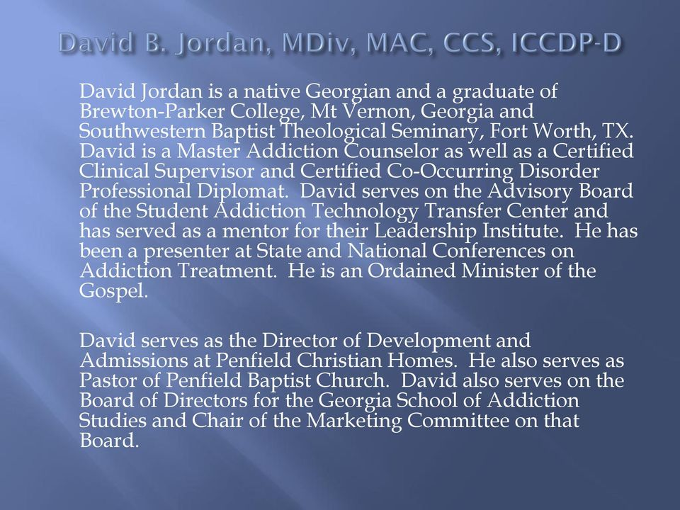 David serves on the Advisory Board of the Student Addiction Technology Transfer Center and has served as a mentor for their Leadership Institute.