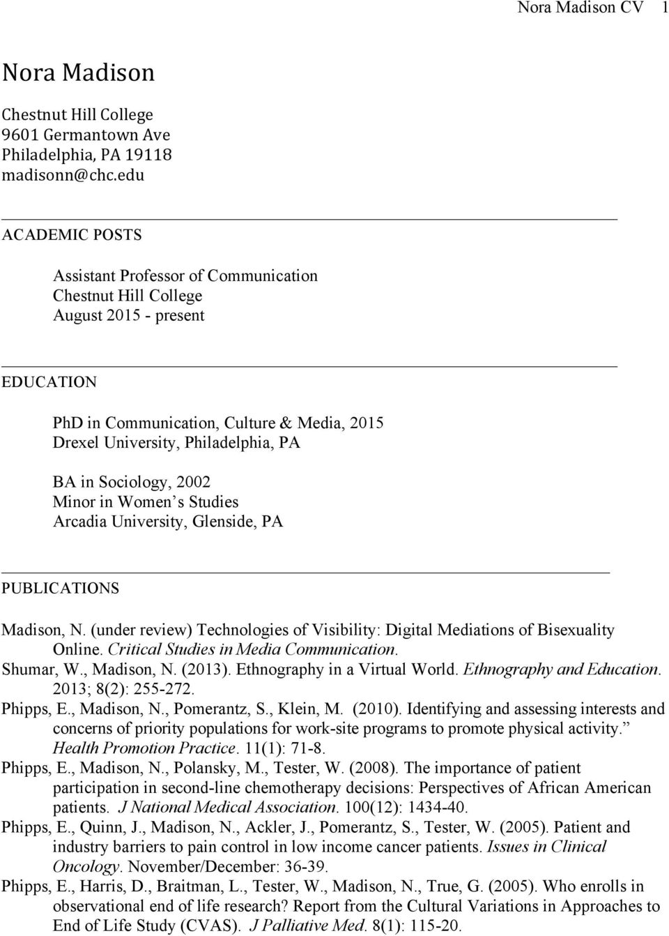 Sociology, 2002 Minor in Women s Studies Arcadia University, Glenside, PA PUBLICATIONS Madison, N. (under review) Technologies of Visibility: Digital Mediations of Bisexuality Online.