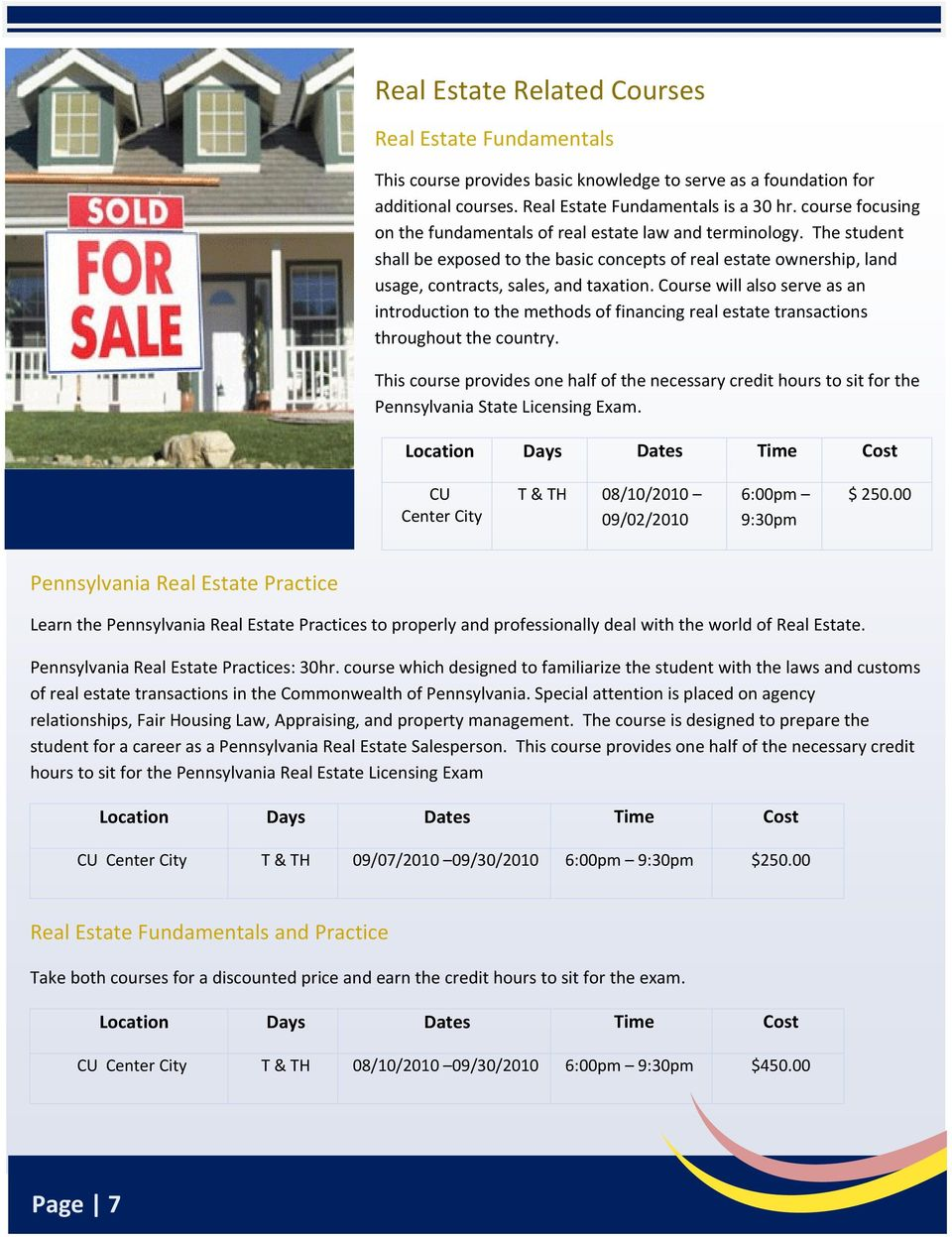 Course will also serve as an introduction to the methods of financing real estate transactions throughout the country.