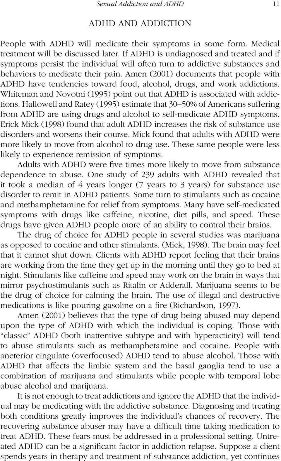Amen (2001) documents that people with ADHD have tendencies toward food, alcohol, drugs, and work addictions. Whiteman and Novotni (1995) point out that ADHD is associated with addictions.