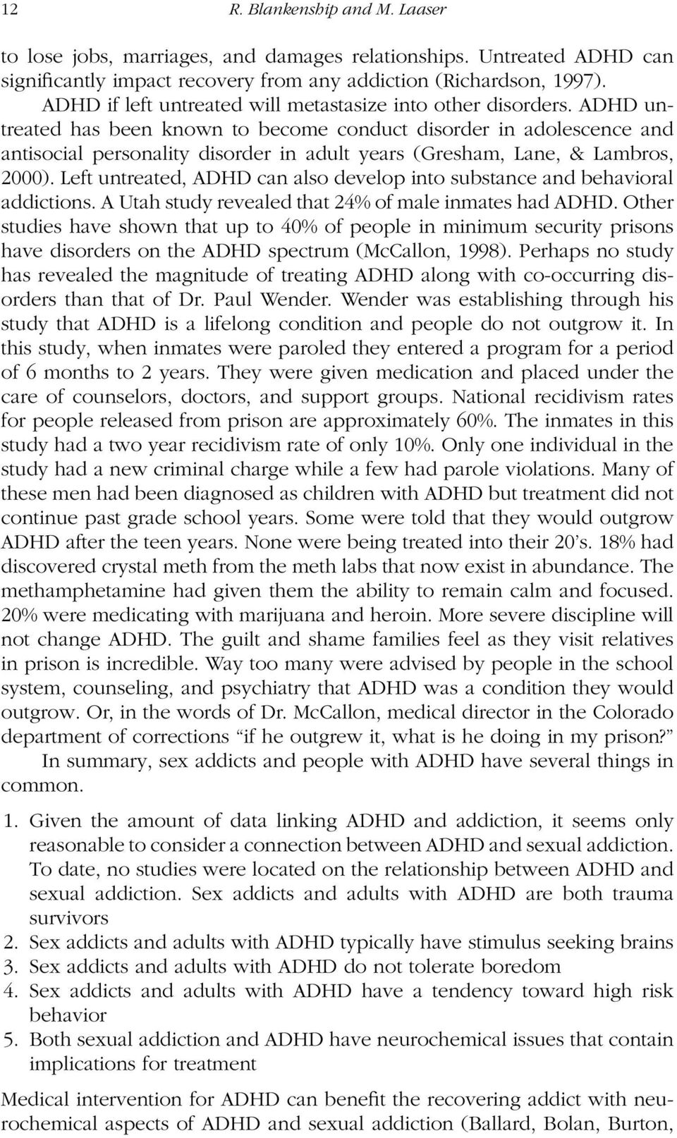 ADHD untreated has been known to become conduct disorder in adolescence and antisocial personality disorder in adult years (Gresham, Lane, & Lambros, 2000).