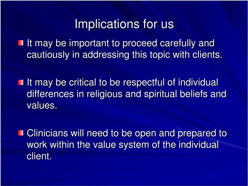 It may be critical to be respectful of individual differences in religious and