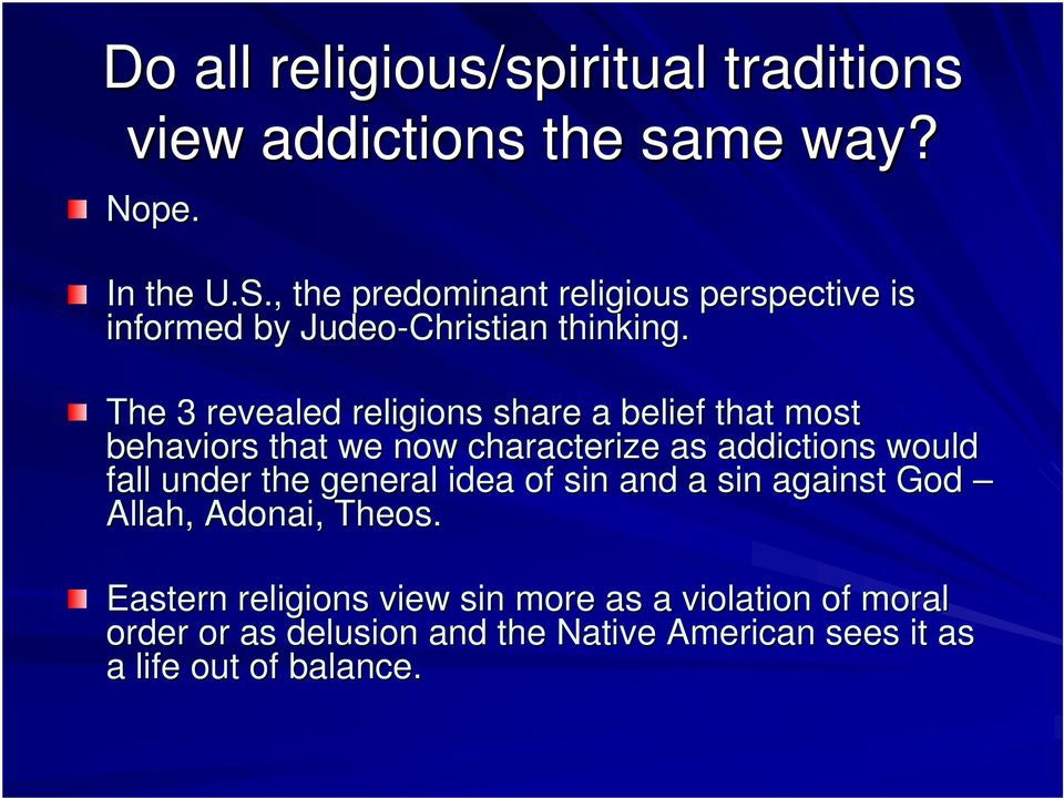The 3 revealed religions share a belief that most behaviors that we now characterize as addictions would fall under the