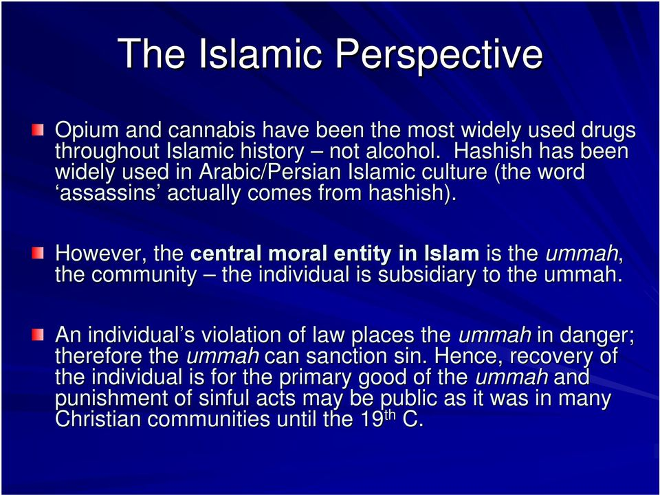 However, the central moral entity in Islam is the ummah, the community the individual is subsidiary to the ummah.