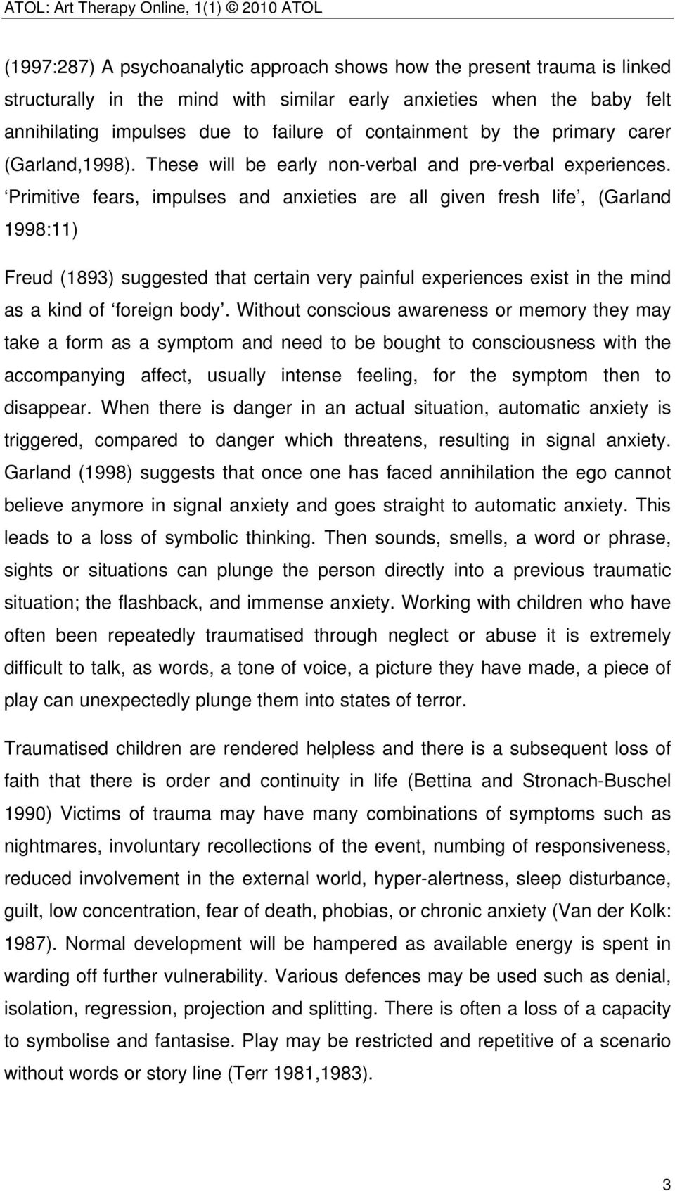 Primitive fears, impulses and anxieties are all given fresh life, (Garland 1998:11) Freud (1893) suggested that certain very painful experiences exist in the mind as a kind of foreign body.