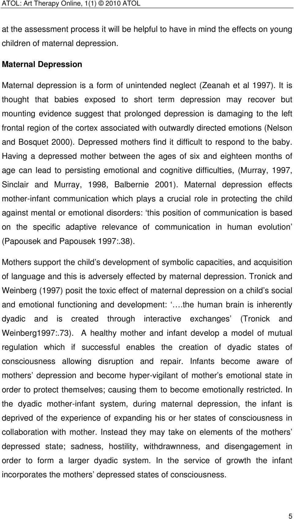 It is thought that babies exposed to short term depression may recover but mounting evidence suggest that prolonged depression is damaging to the left frontal region of the cortex associated with