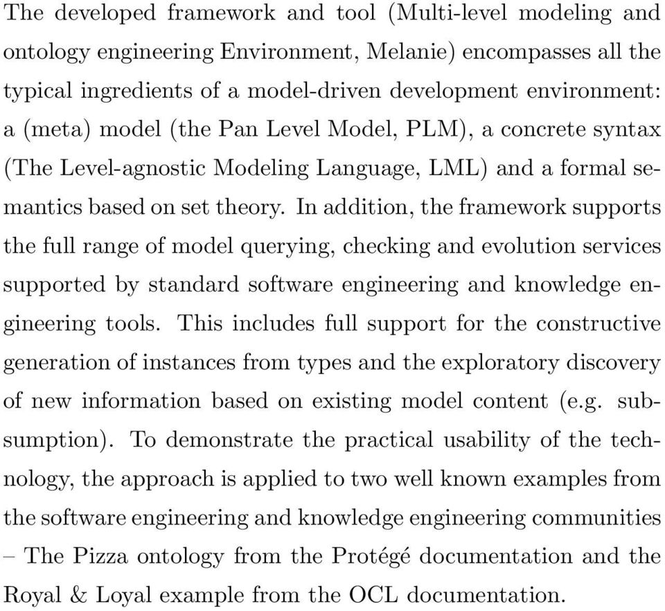 In addition, the framework supports the full range of model querying, checking and evolution services supported by standard software engineering and knowledge engineering tools.