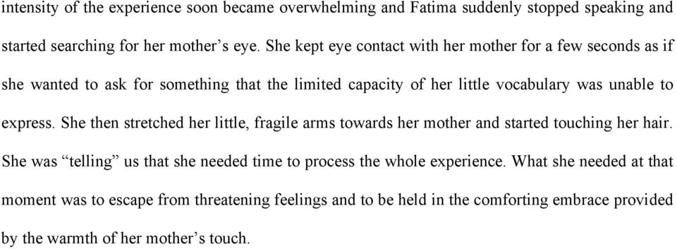 to express. She then stretched her little, fragile arms towards her mother and started touching her hair.